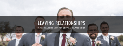 A few reasons why men leave relationships
