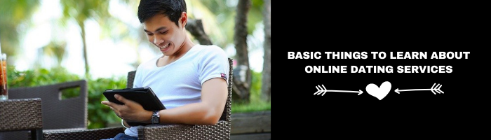 Basic things to learn about online dating services